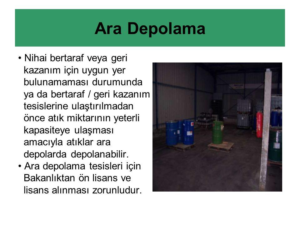 Ara Depolama Nihai bertaraf veya geri kazanım için uygun yer bulunamaması durumunda ya da bertaraf / geri kazanım tesislerine ulaştırılmadan önce atık miktarının yeterli kapasiteye ulaşması amacıyla atıklar ara depolarda depolanabilir.