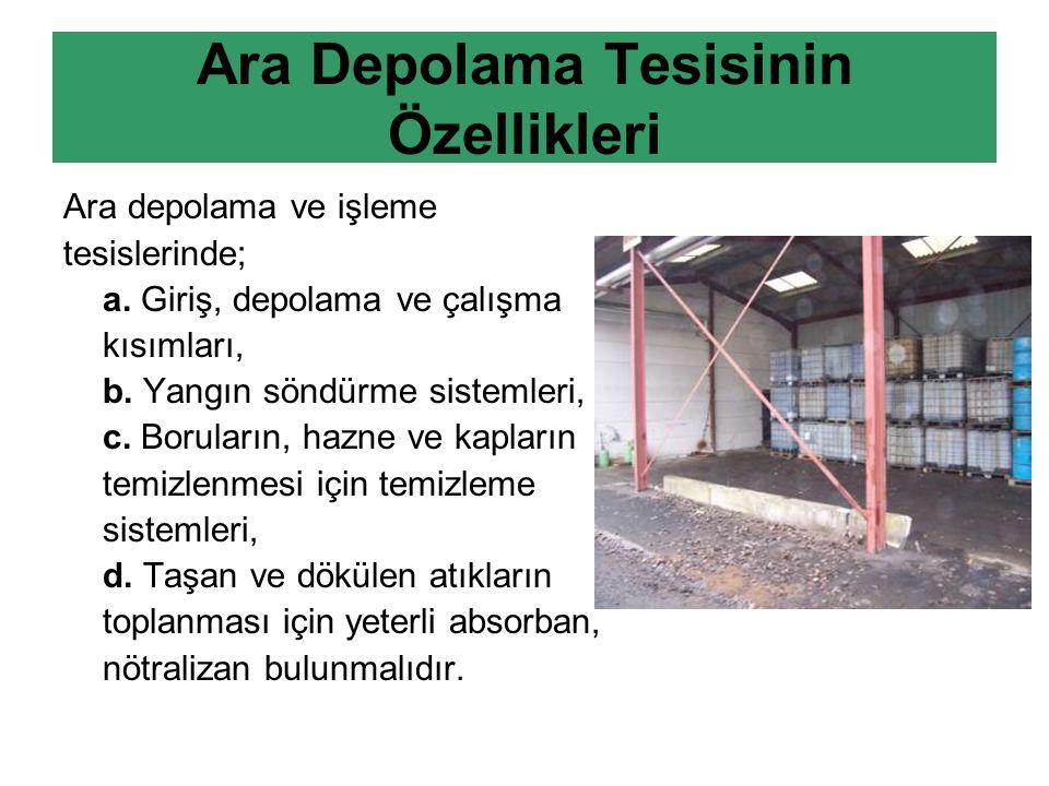 Ara Depolama Tesisinin Özellikleri Ara depolama ve işleme tesislerinde; a.