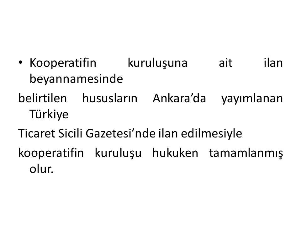Kooperatifin kuruluşuna ait ilan beyannamesinde belirtilen hususların Ankara'da yayımlanan Türkiye Ticaret Sicili Gazetesi'nde ilan edilmesiyle kooper