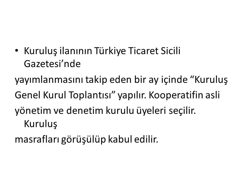 """Kuruluş ilanının Türkiye Ticaret Sicili Gazetesi'nde yayımlanmasını takip eden bir ay içinde """"Kuruluş Genel Kurul Toplantısı"""" yapılır. Kooperatifin as"""
