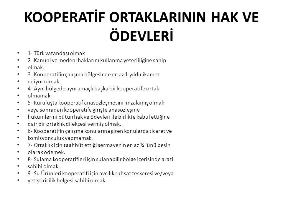 KOOPERATİF ORTAKLARININ HAK VE ÖDEVLERİ 1- Türk vatandaşı olmak 2- Kanuni ve medeni haklarını kullanma yeterliliğine sahip olmak. 3- Kooperatifin çalı