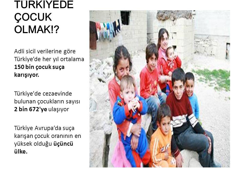 TÜRKİYEDE ÇOCUK OLMAK!? Adli sicil verilerine göre Türkiye'de her yıl ortalama 150 bin çocuk suça karışıyor. Türkiye'de cezaevinde bulunan çocukların