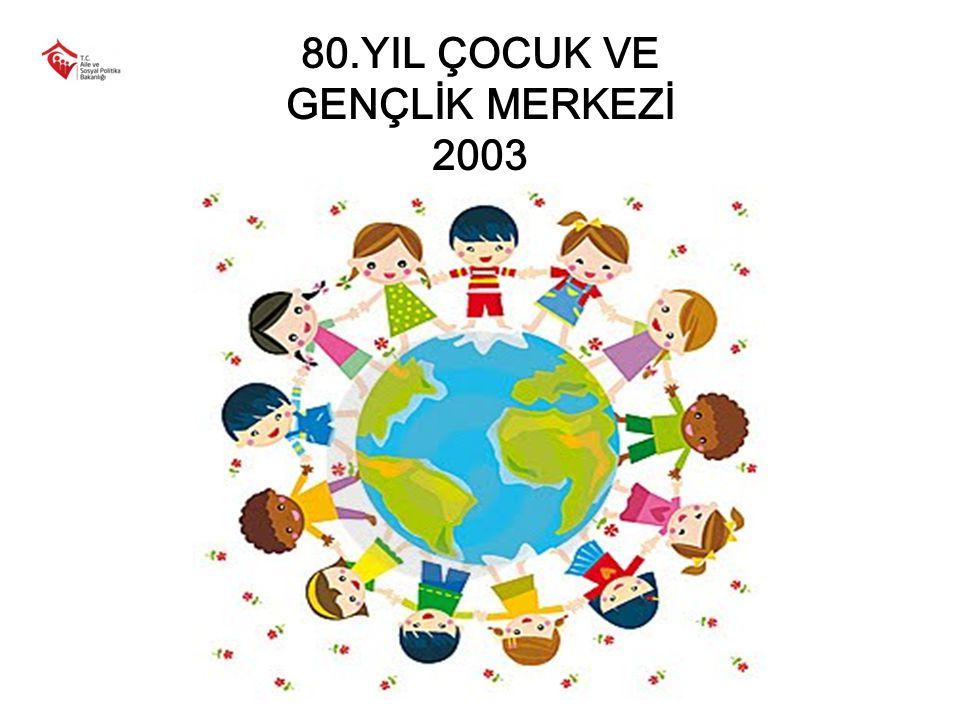 80.YIL ÇOCUK VE GENÇLİK MERKEZİ 2003
