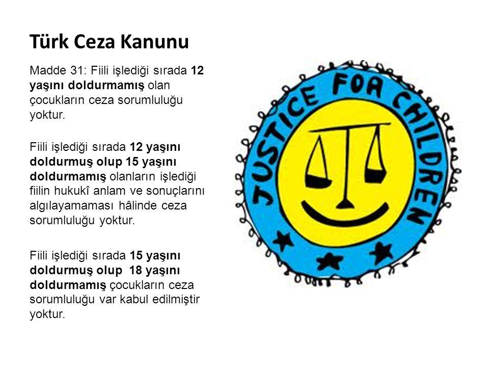 Türk Ceza Kanunu Madde 31: Fiili işlediği sırada 12 yaşını doldurmamış olan çocukların ceza sorumluluğu yoktur. Fiili işlediği sırada 12 yaşını doldur