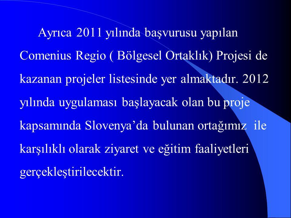 Ayrıca 2011 yılında başvurusu yapılan Comenius Regio ( Bölgesel Ortaklık) Projesi de kazanan projeler listesinde yer almaktadır.