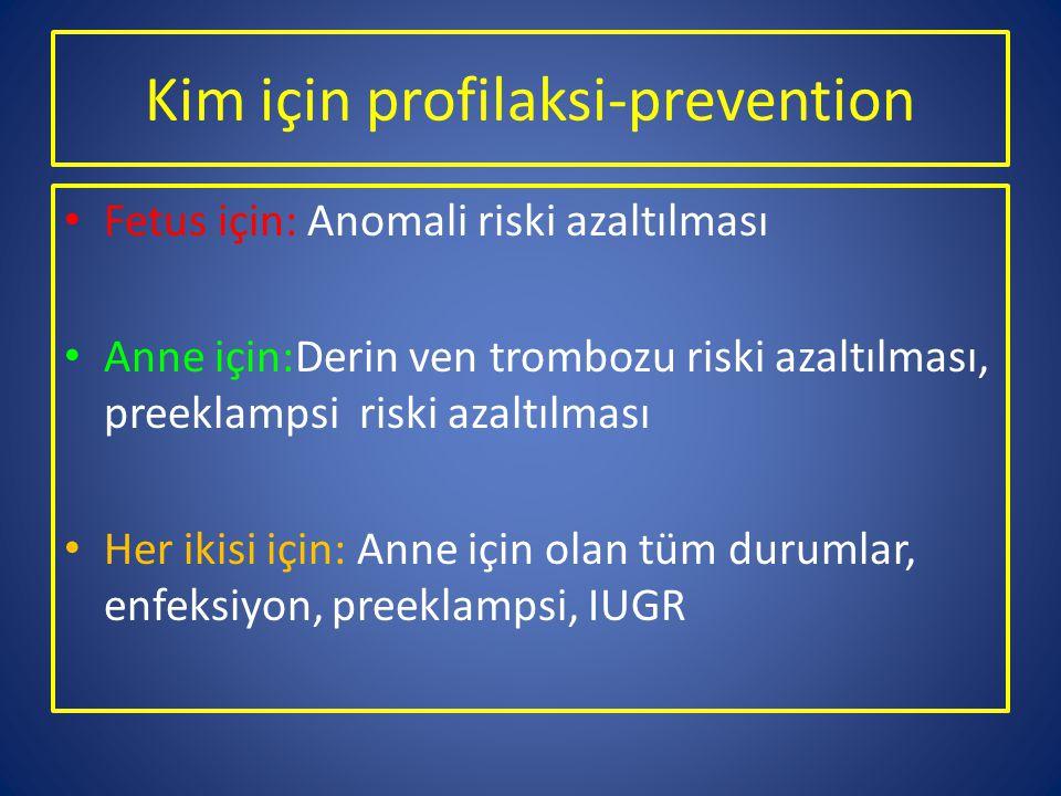 Kim için profilaksi-prevention Fetus için: Anomali riski azaltılması Anne için:Derin ven trombozu riski azaltılması, preeklampsi riski azaltılması Her