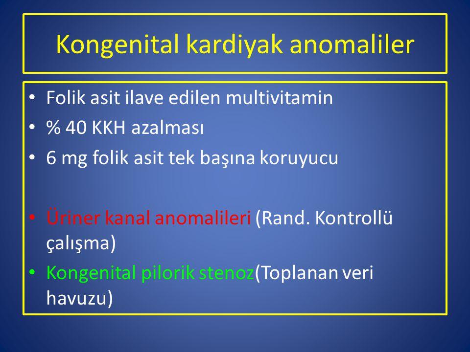 Kongenital kardiyak anomaliler Folik asit ilave edilen multivitamin % 40 KKH azalması 6 mg folik asit tek başına koruyucu Üriner kanal anomalileri (Ra