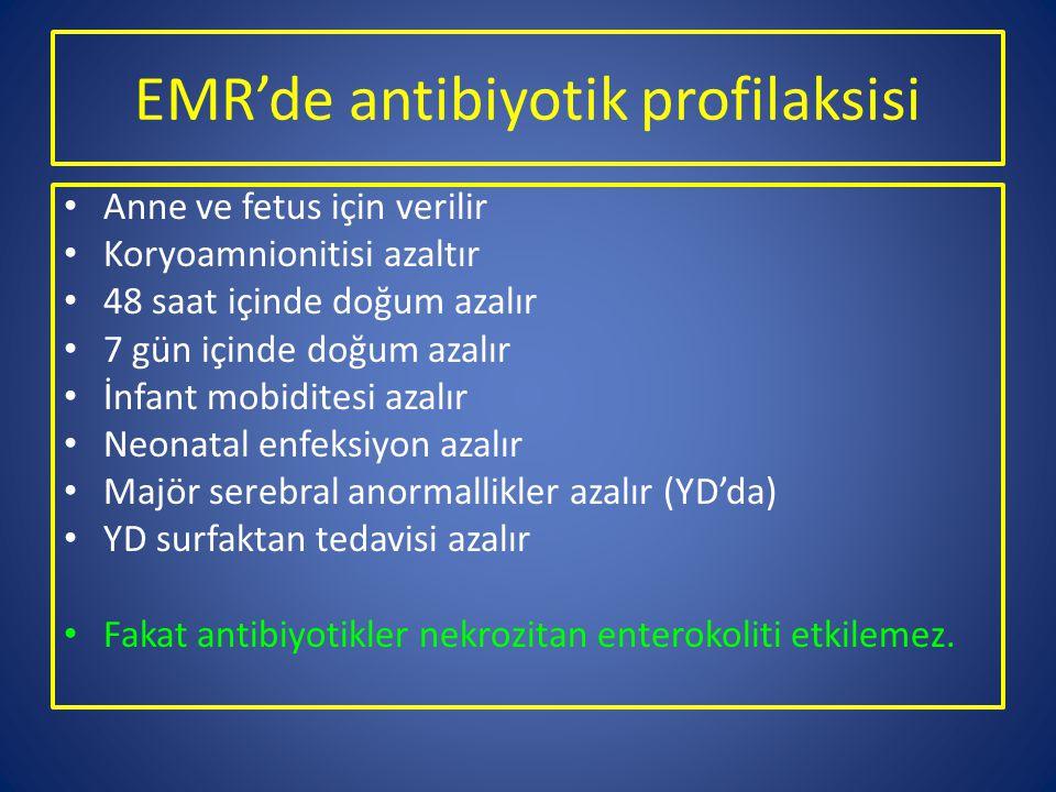 EMR'de antibiyotik profilaksisi Anne ve fetus için verilir Koryoamnionitisi azaltır 48 saat içinde doğum azalır 7 gün içinde doğum azalır İnfant mobid