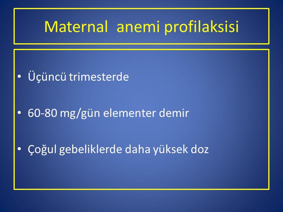 Maternal anemi profilaksisi Üçüncü trimesterde 60-80 mg/gün elementer demir Çoğul gebeliklerde daha yüksek doz