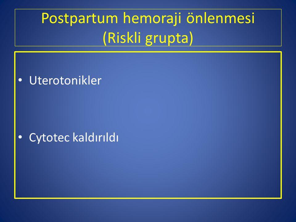 Postpartum hemoraji önlenmesi (Riskli grupta) Uterotonikler Cytotec kaldırıldı