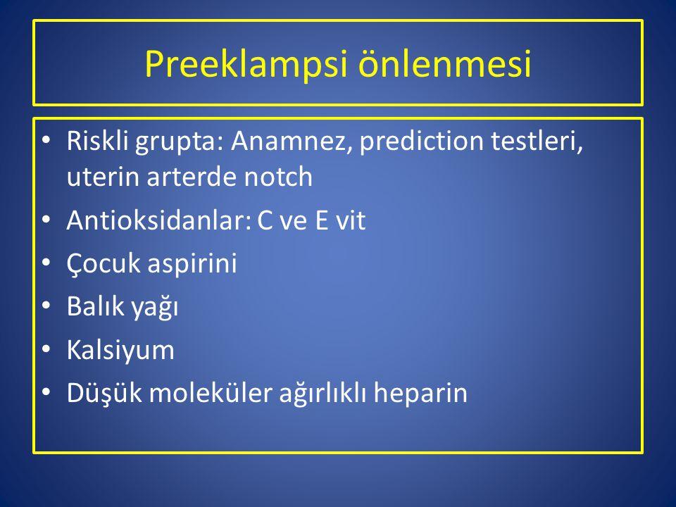 Preeklampsi önlenmesi Riskli grupta: Anamnez, prediction testleri, uterin arterde notch Antioksidanlar: C ve E vit Çocuk aspirini Balık yağı Kalsiyum