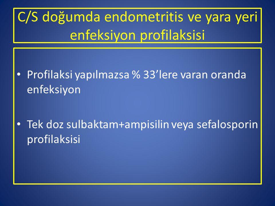 C/S doğumda endometritis ve yara yeri enfeksiyon profilaksisi Profilaksi yapılmazsa % 33'lere varan oranda enfeksiyon Tek doz sulbaktam+ampisilin veya