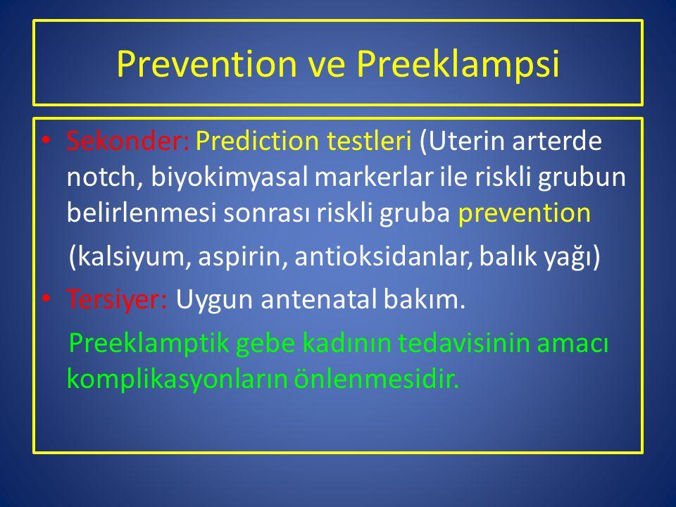 Prevention ve Preeklampsi Sekonder: Prediction testleri (Uterin arterde notch, biyokimyasal markerlar ile riskli grubun belirlenmesi sonrası riskli gr