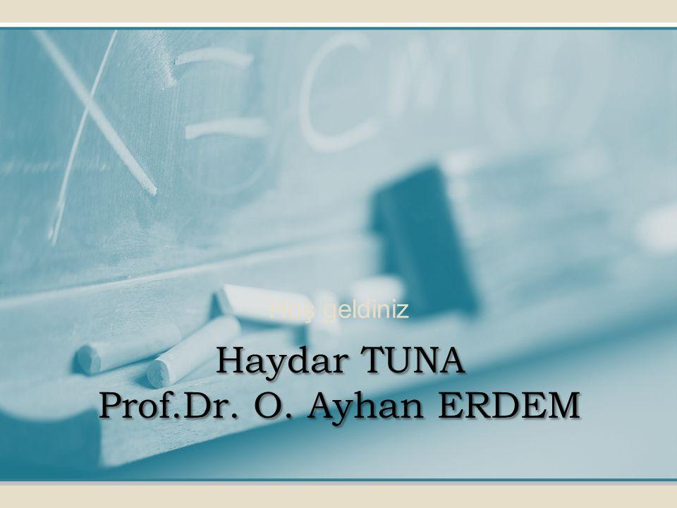Hoş geldiniz Haydar TUNA Prof.Dr. O. Ayhan ERDEM