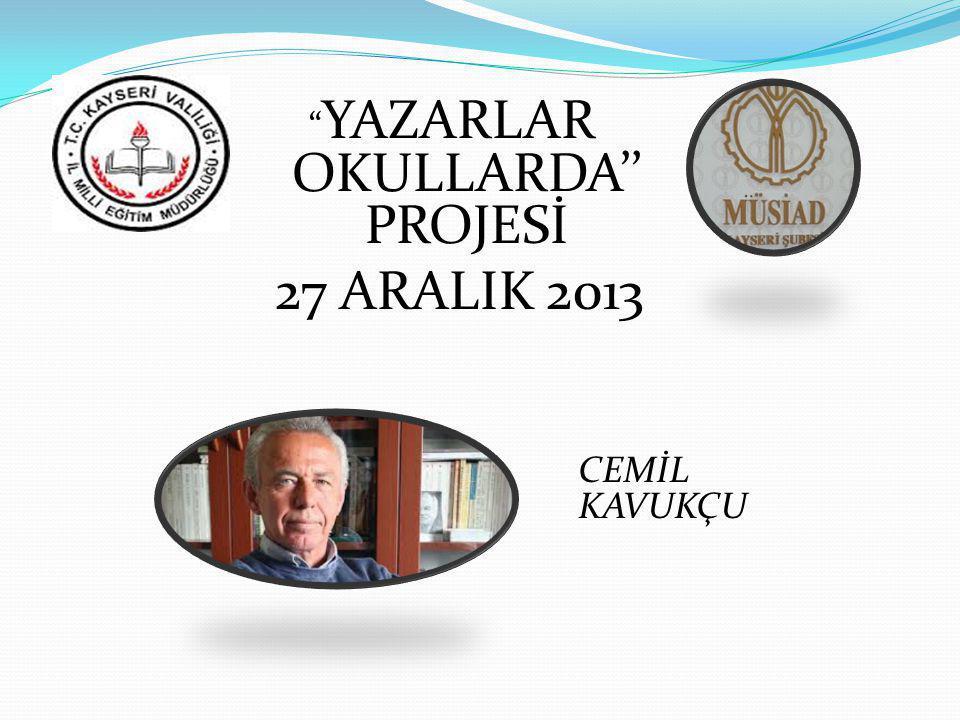""""""" YAZARLAR OKULLARDA'' PROJESİ 27 ARALIK 2013 CEMİL KAVUKÇU"""