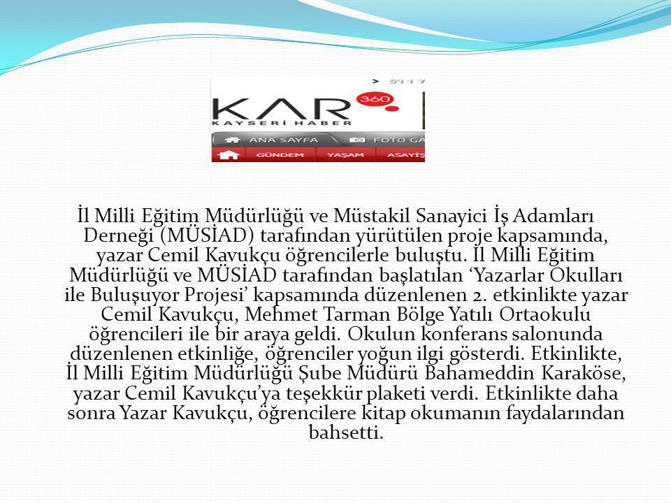 İl Milli Eğitim Müdürlüğü ve Müstakil Sanayici İş Adamları Derneği (MÜSİAD) tarafından yürütülen proje kapsamında, yazar Cemil Kavukçu öğrencilerle bu