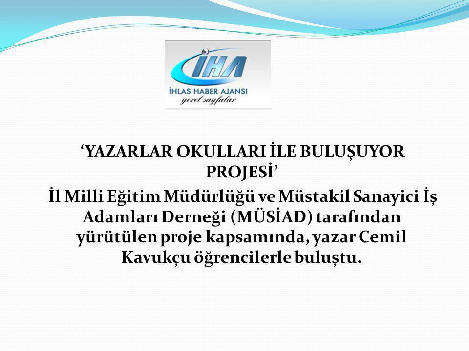 'YAZARLAR OKULLARI İLE BULUŞUYOR PROJESİ' İl Milli Eğitim Müdürlüğü ve Müstakil Sanayici İş Adamları Derneği (MÜSİAD) tarafından yürütülen proje kapsa