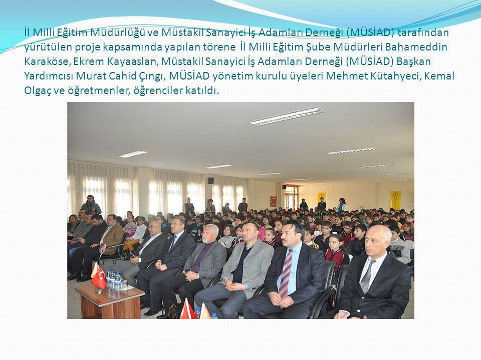 İl Milli Eğitim Müdürlüğü ve Müstakil Sanayici İş Adamları Derneği (MÜSİAD) tarafından yürütülen proje kapsamında yapılan törene İl Milli Eğitim Şube