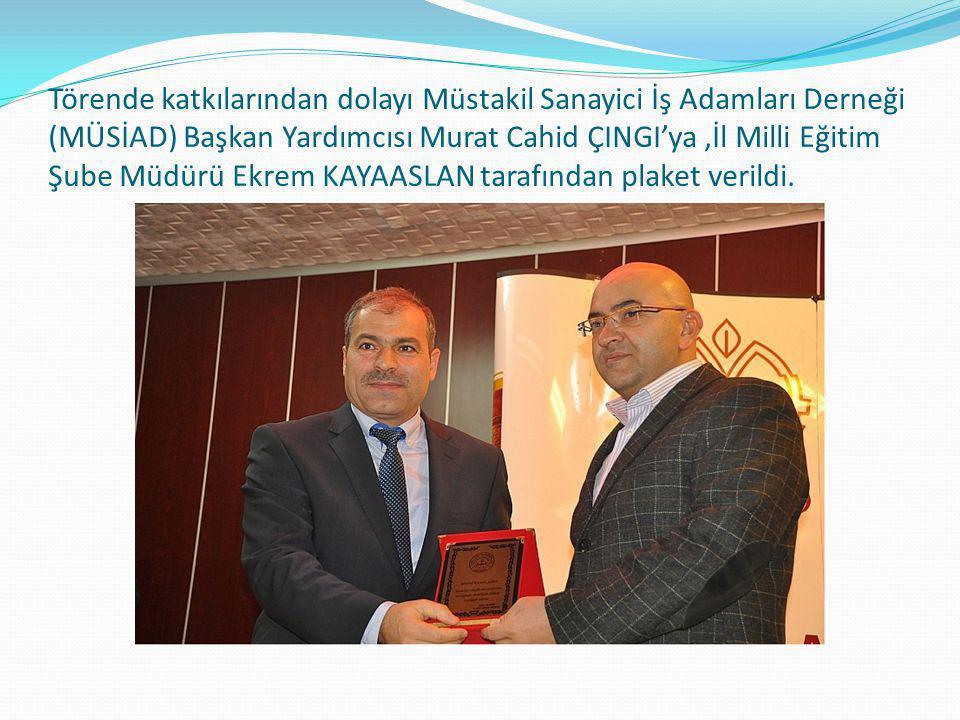 Törende katkılarından dolayı Müstakil Sanayici İş Adamları Derneği (MÜSİAD) Başkan Yardımcısı Murat Cahid ÇINGI'ya,İl Milli Eğitim Şube Müdürü Ekrem K