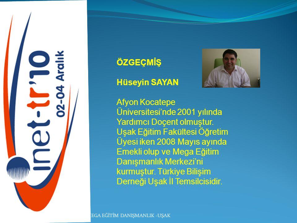 MEGA EĞİTİM DANIŞMANLIK -UŞAK ÖZGEÇMİŞ Hüseyin SAYAN Afyon Kocatepe Üniversitesi'nde 2001 yılında Yardımcı Doçent olmuştur. Uşak Eğitim Fakültesi Öğre