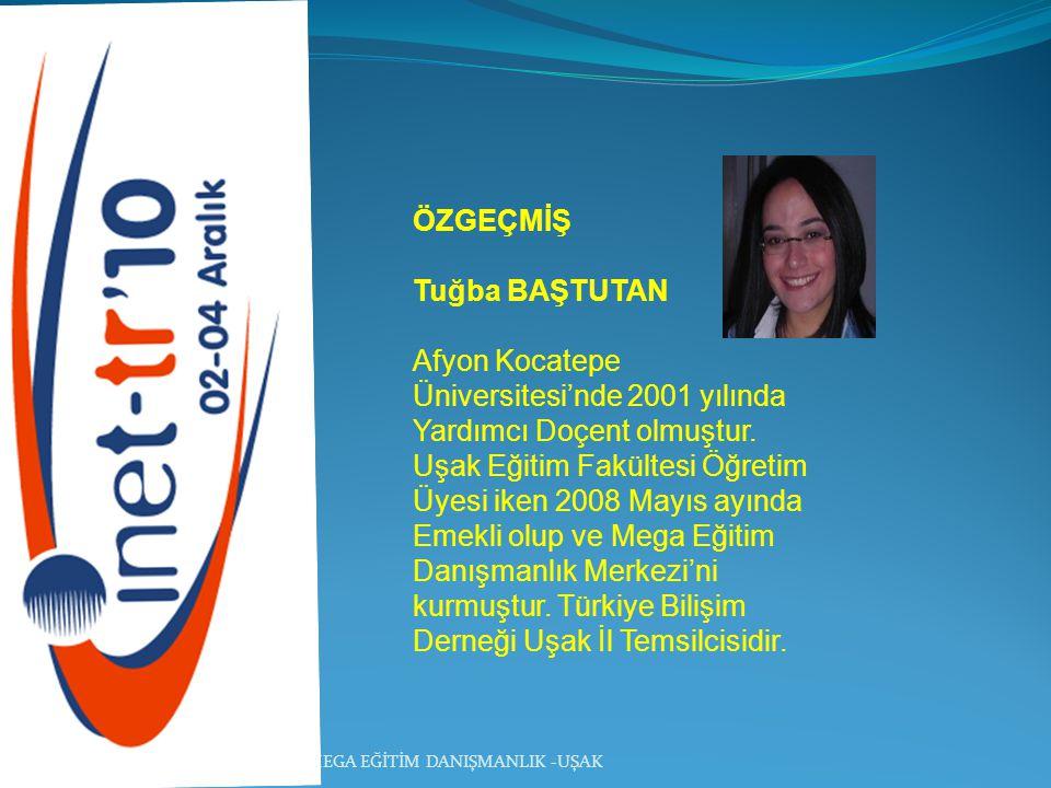 MEGA EĞİTİM DANIŞMANLIK -UŞAK ÖZGEÇMİŞ Tuğba BAŞTUTAN Afyon Kocatepe Üniversitesi'nde 2001 yılında Yardımcı Doçent olmuştur.