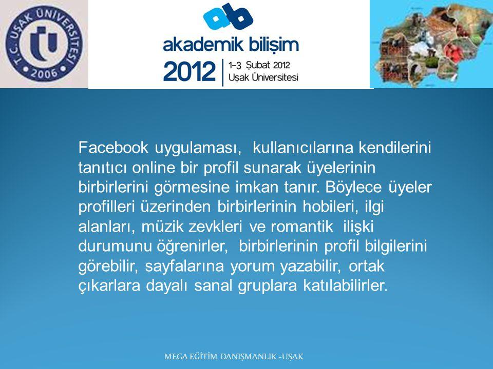 MEGA EĞİTİM DANIŞMANLIK -UŞAK Facebook uygulaması, kullanıcılarına kendilerini tanıtıcı online bir profil sunarak üyelerinin birbirlerini görmesine imkan tanır.