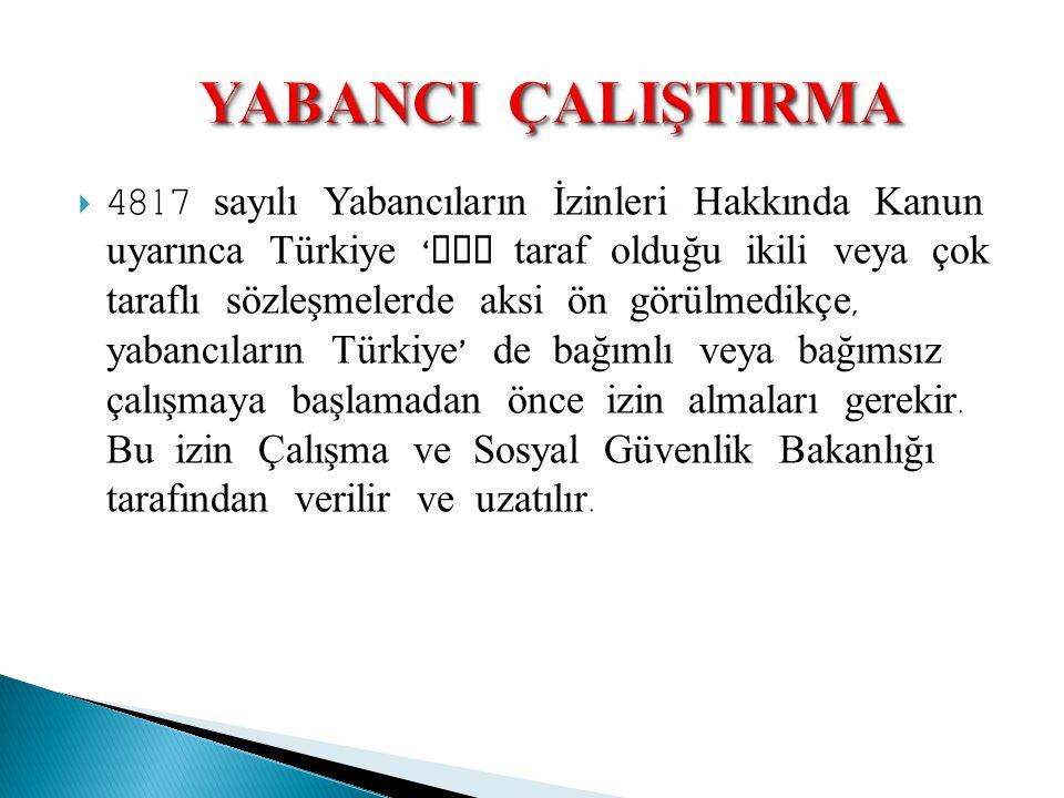  4817 sayılı Yabancıların İzinleri Hakkında Kanun uyarınca Türkiye ' nin taraf olduğu ikili veya çok taraflı sözleşmelerde aksi ön görülmedikçe, yaba