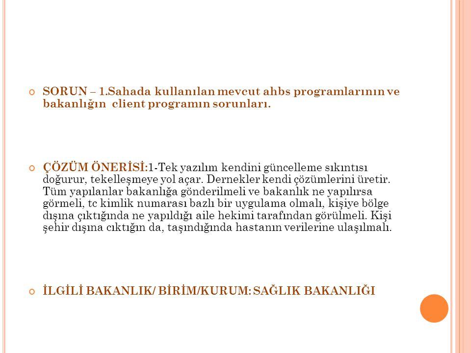 SORUN – 1.Sahada kullanılan mevcut ahbs programlarının ve bakanlığın client programın sorunları.
