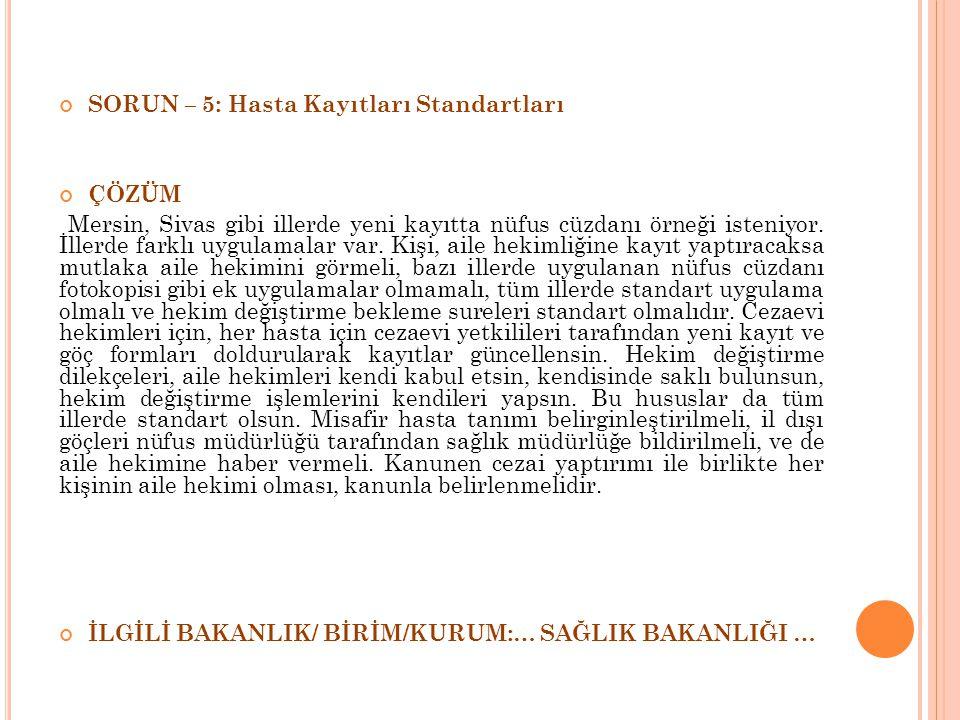 SORUN – 5: Hasta Kayıtları Standartları ÇÖZÜM Mersin, Sivas gibi illerde yeni kayıtta nüfus cüzdanı örneği isteniyor.