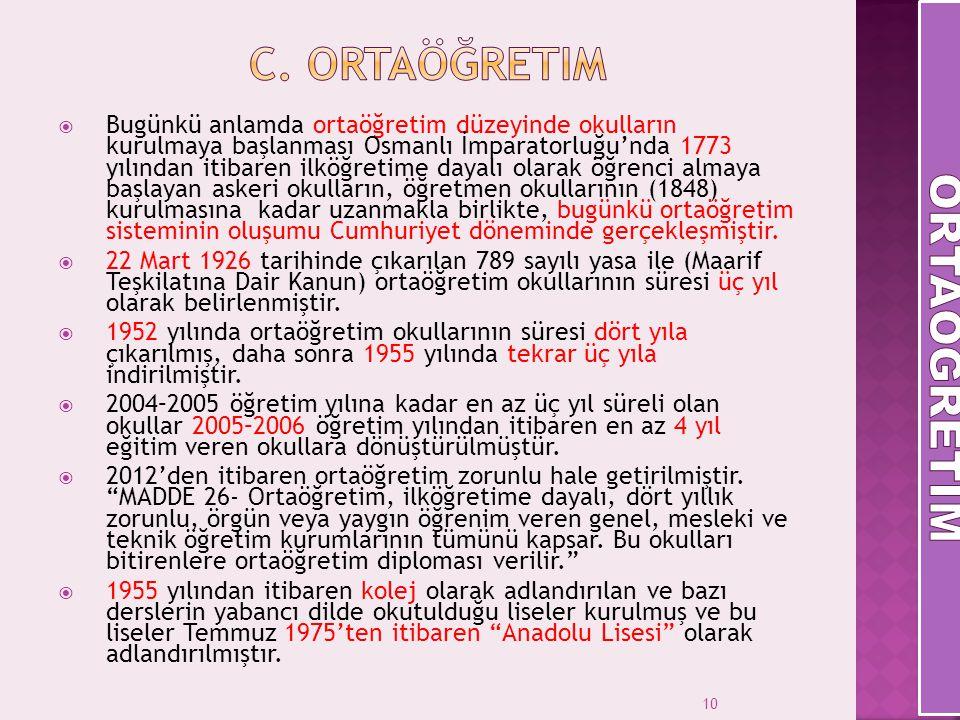 10  Bugünkü anlamda ortaöğretim düzeyinde okulların kurulmaya başlanması Osmanlı İmparatorluğu'nda 1773 yılından itibaren ilköğretime dayalı olarak ö