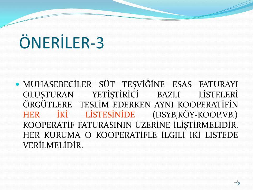 ÖNERİLER-3 MUHASEBECİLER SÜT TEŞVİĞİNE ESAS FATURAYI OLUŞTURAN YETİŞTİRİCİ BAZLI LİSTELERİ ÖRGÜTLERE TESLİM EDERKEN AYNI KOOPERATİFİN HER İKİ LİSTESİN