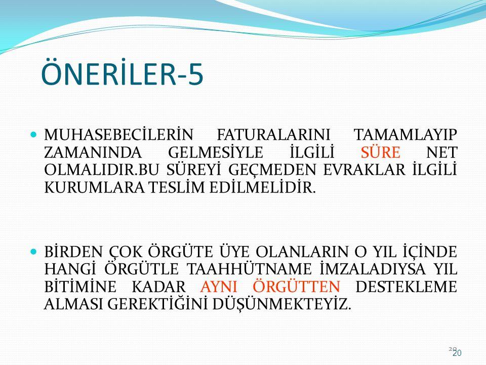 ÖNERİLER-5 MUHASEBECİLERİN FATURALARINI TAMAMLAYIP ZAMANINDA GELMESİYLE İLGİLİ SÜRE NET OLMALIDIR.BU SÜREYİ GEÇMEDEN EVRAKLAR İLGİLİ KURUMLARA TESLİM