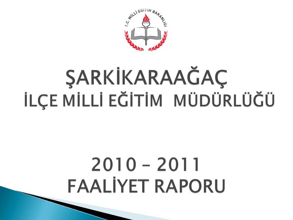 ŞARKİKARAAĞAÇ İLÇE MİLLİ EĞİTİM MÜDÜRLÜĞÜ İLÇE MİLLİ EĞİTİM MÜDÜRLÜĞÜ 2010 – 2011 FAALİYET RAPORU