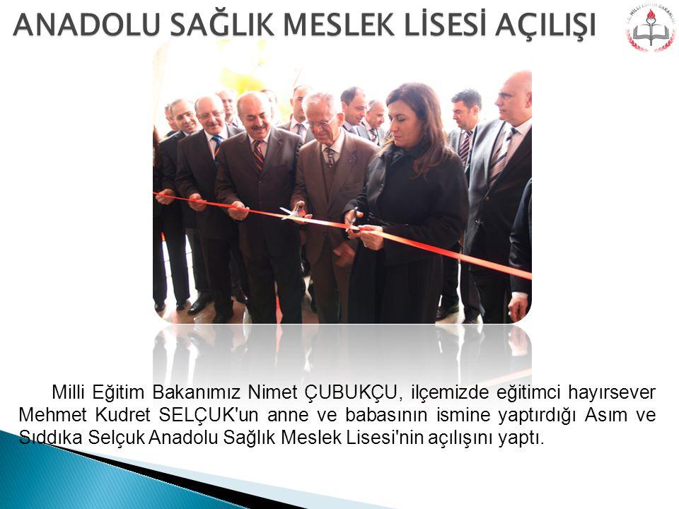 Milli Eğitim Bakanımız Nimet ÇUBUKÇU, ilçemizde eğitimci hayırsever Mehmet Kudret SELÇUK'un anne ve babasının ismine yaptırdığı Asım ve Sıddıka Selçuk
