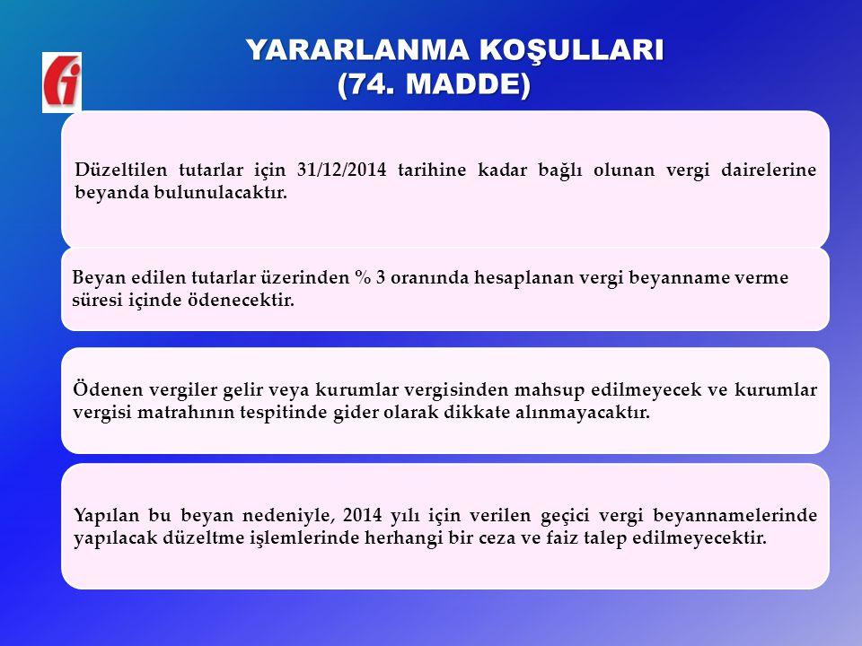 YARARLANMA KOŞULLARI (74. MADDE) 25 Düzeltilen tutarlar için 31/12/2014 tarihine kadar bağlı olunan vergi dairelerine beyanda bulunulacaktır. Ödenen v