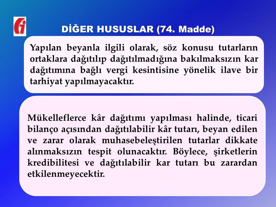 DİĞER HUSUSLAR (74. Madde) 26 Yapılan beyanla ilgili olarak, söz konusu tutarların ortaklara dağıtılıp dağıtılmadığına bakılmaksızın kar dağıtımına ba