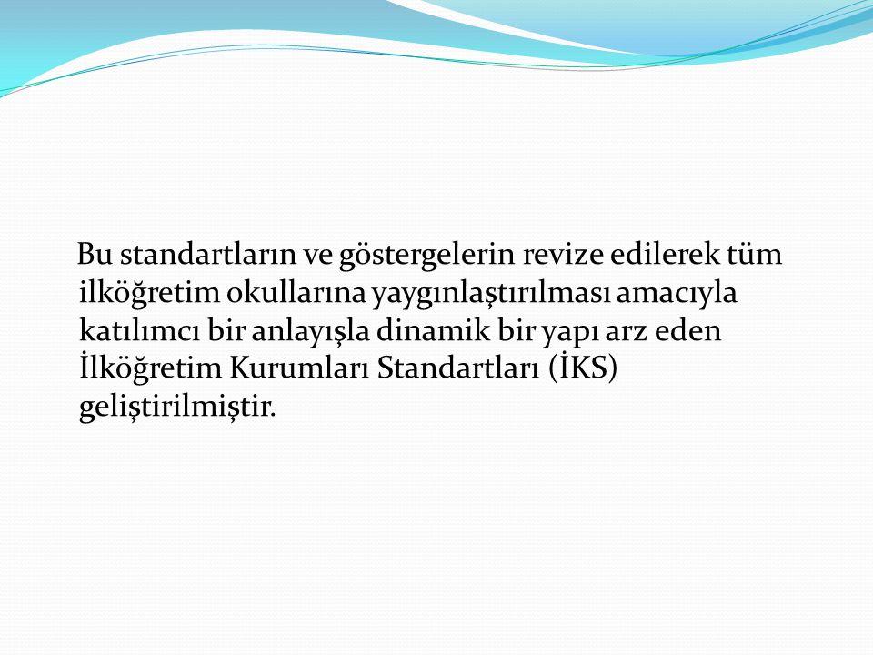 Bu standartların ve göstergelerin revize edilerek tüm ilköğretim okullarına yaygınlaştırılması amacıyla katılımcı bir anlayışla dinamik bir yapı arz eden İlköğretim Kurumları Standartları (İKS) geliştirilmiştir.