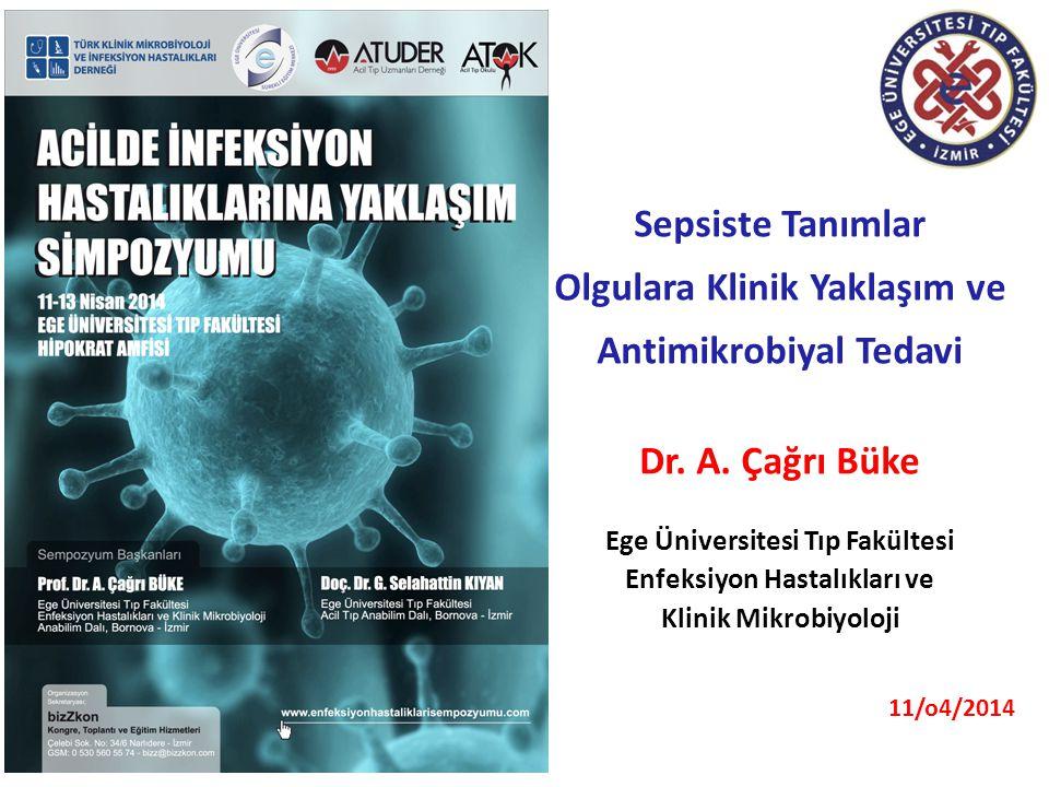 Sepsiste Tanımlar Olgulara Klinik Yaklaşım ve Antimikrobiyal Tedavi Dr. A. Çağrı Büke Ege Üniversitesi Tıp Fakültesi Enfeksiyon Hastalıkları ve Klinik