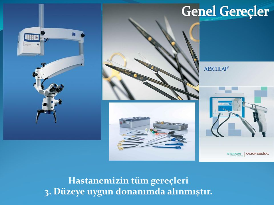 Hastanemizin tüm gereçleri 3. Düzeye uygun donanımda alınmıştır.