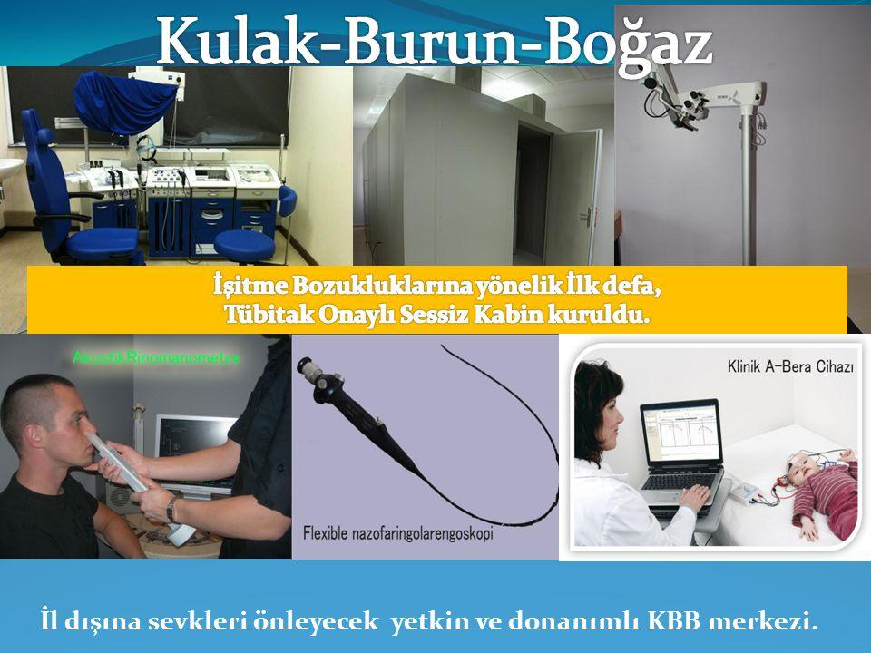 İl dışına sevkleri önleyecek yetkin ve donanımlı KBB merkezi.