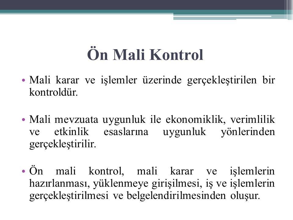 Ön Mali Kontrol Mali karar ve işlemler üzerinde gerçekleştirilen bir kontroldür. Mali mevzuata uygunluk ile ekonomiklik, verimlilik ve etkinlik esasla