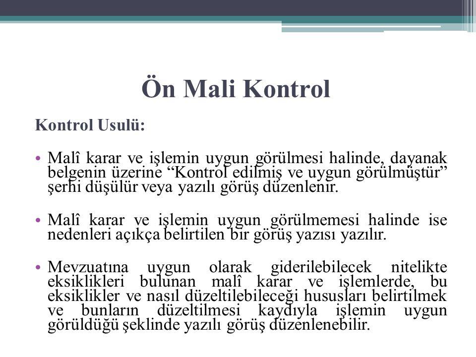 """Ön Mali Kontrol Kontrol Usulü: Malî karar ve işlemin uygun görülmesi halinde, dayanak belgenin üzerine """"Kontrol edilmiş ve uygun görülmüştür"""" şerhi dü"""