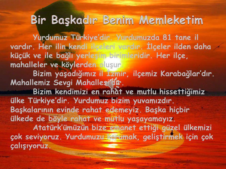 Yurdumuz Türkiye'dir.Yurdumuzda 81 tane il vardır.
