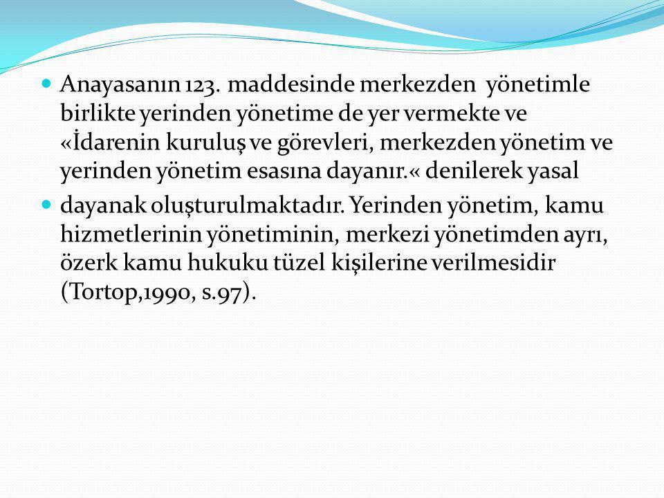 Anayasanın 123. maddesinde merkezden yönetimle birlikte yerinden yönetime de yer vermekte ve «İdarenin kuruluş ve görevleri, merkezden yönetim ve yeri