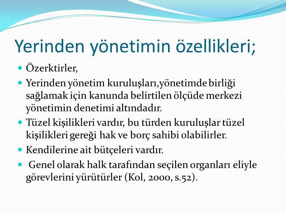Yerinden yönetimin özellikleri; Özerktirler, Yerinden yönetim kuruluşları,yönetimde birliği sağlamak için kanunda belirtilen ölçüde merkezi yönetimin