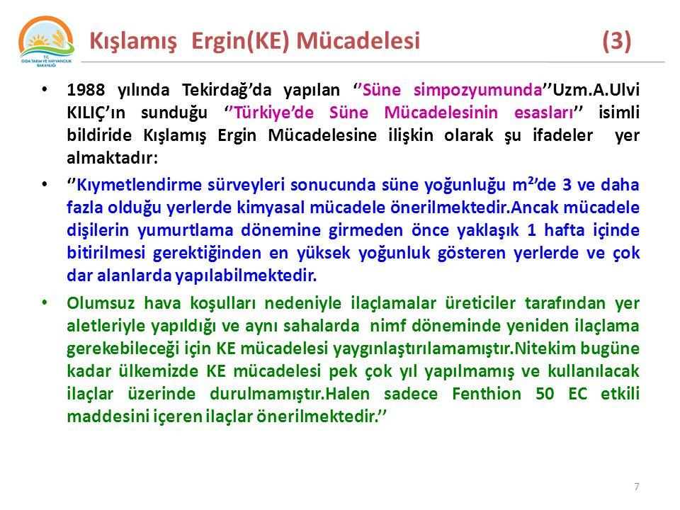 Kışlamış Ergin(KE) Mücadelesi (3) 1988 yılında Tekirdağ'da yapılan ''Süne simpozyumunda''Uzm.A.Ulvi KILIÇ'ın sunduğu ''Türkiye'de Süne Mücadelesinin esasları'' isimli bildiride Kışlamış Ergin Mücadelesine ilişkin olarak şu ifadeler yer almaktadır: ''Kıymetlendirme sürveyleri sonucunda süne yoğunluğu m²'de 3 ve daha fazla olduğu yerlerde kimyasal mücadele önerilmektedir.Ancak mücadele dişilerin yumurtlama dönemine girmeden önce yaklaşık 1 hafta içinde bitirilmesi gerektiğinden en yüksek yoğunluk gösteren yerlerde ve çok dar alanlarda yapılabilmektedir.