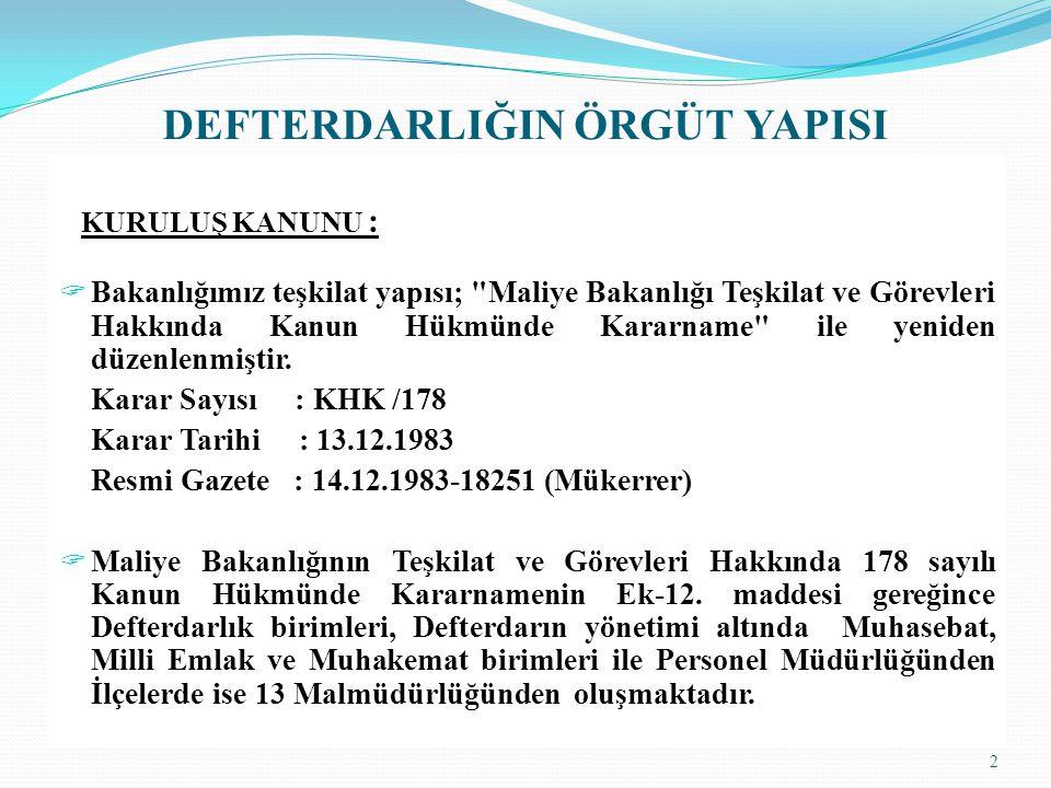 DEFTERDARLIĞIN ÖRGÜT YAPISI KURULUŞ KANUNU :  Bakanlığımız teşkilat yapısı;