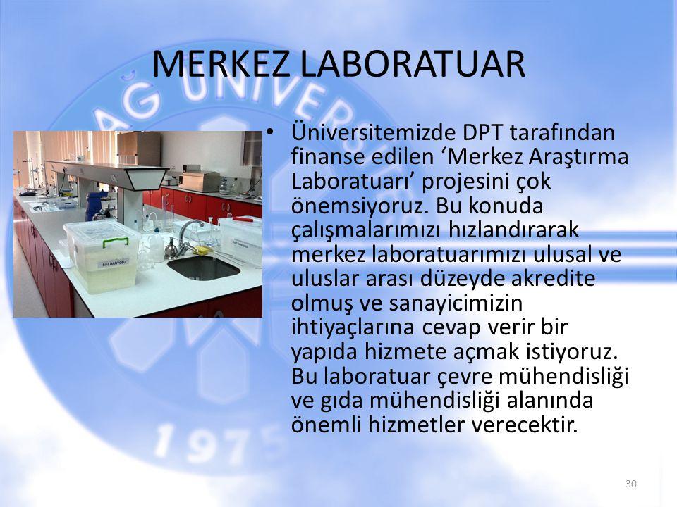 MERKEZ LABORATUAR Üniversitemizde DPT tarafından finanse edilen 'Merkez Araştırma Laboratuarı' projesini çok önemsiyoruz. Bu konuda çalışmalarımızı hı