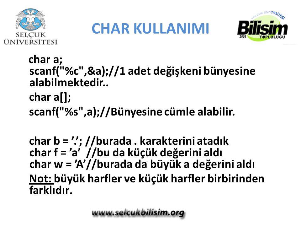 CHAR KULLANIMI char a; scanf(