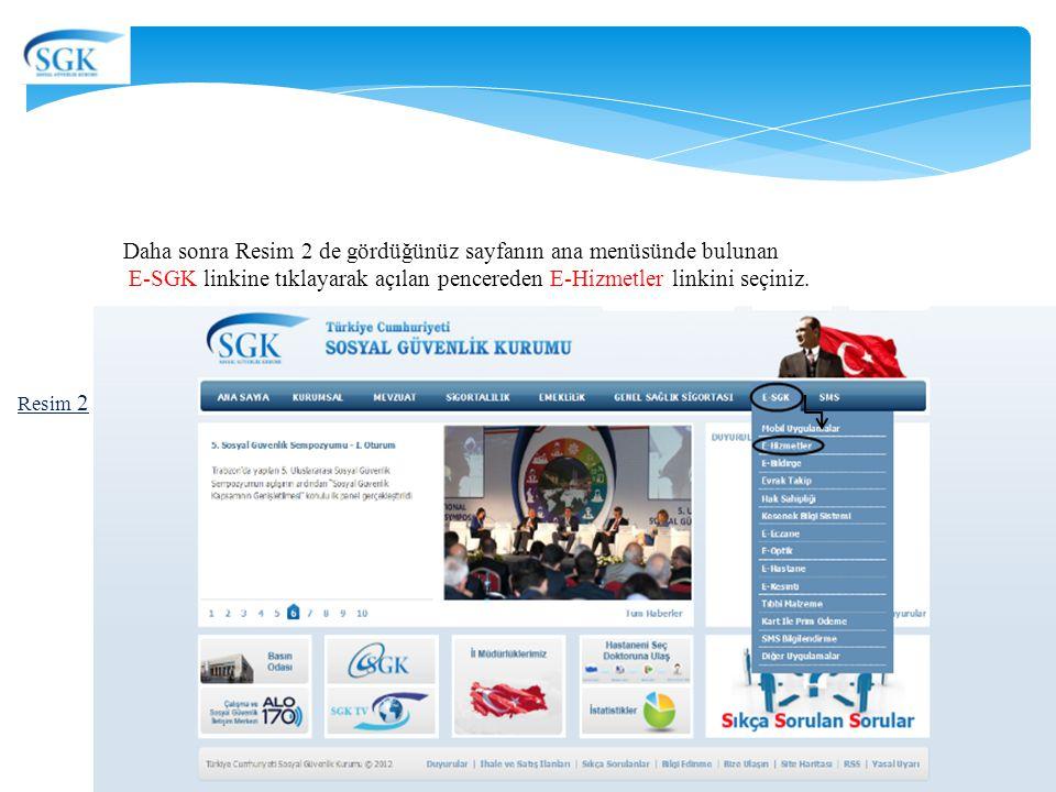 Resim 2 Daha sonra Resim 2 de gördüğünüz sayfanın ana menüsünde bulunan E-SGK linkine tıklayarak açılan pencereden E-Hizmetler linkini seçiniz. 3